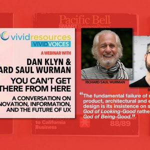 And Here It Is! Your Link To Richard Saul Wurman's Webinar